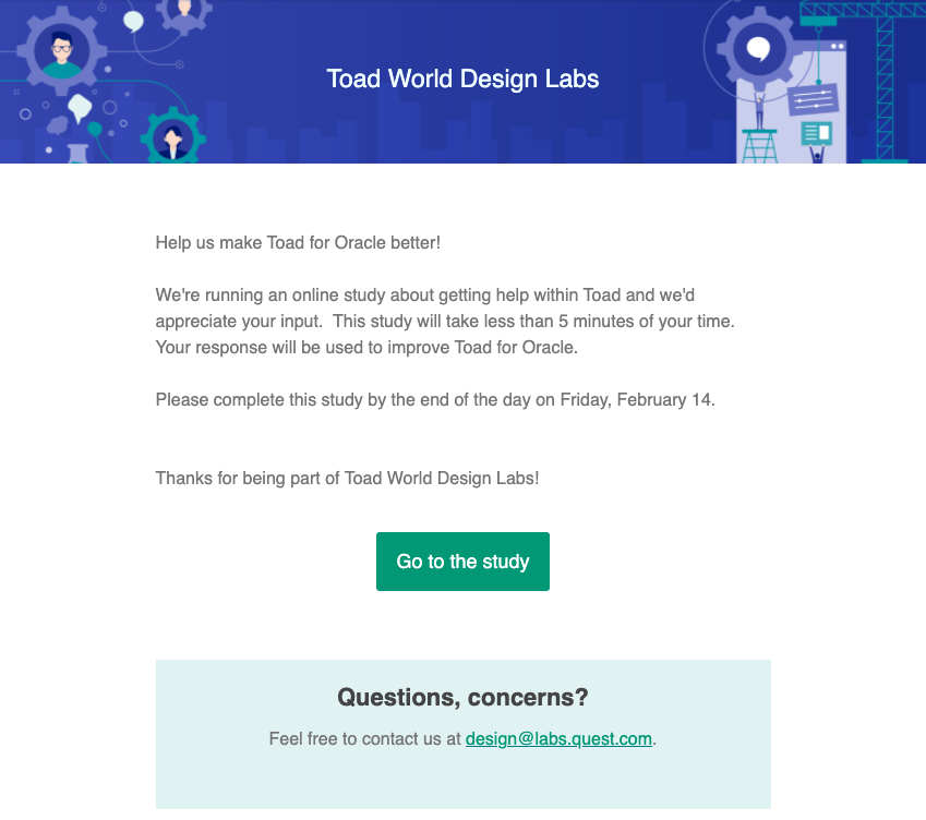 Help us make <product name> better!  We're running an online study about getting help within <product name> and we'd appreciate your input. This study will take less than 5 minutes of your time.  Your response will be used to improve <product name>.